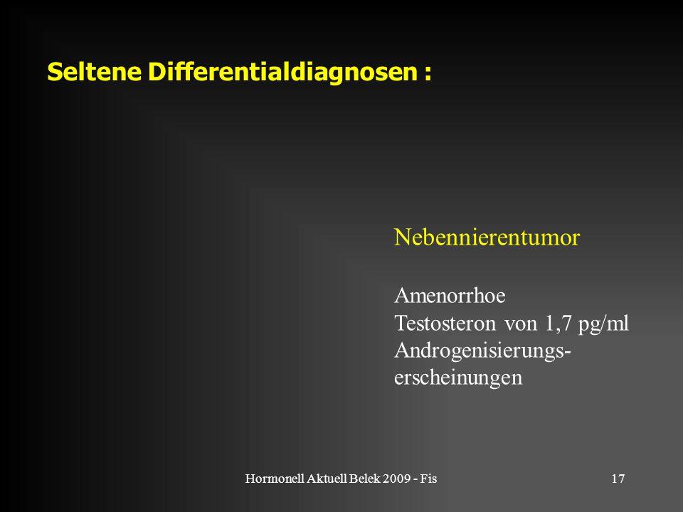 Hormonell Aktuell Belek 2009 - Fis17 Seltene Differentialdiagnosen : Nebennierentumor Amenorrhoe Testosteron von 1,7 pg/ml Androgenisierungs- erscheinungen