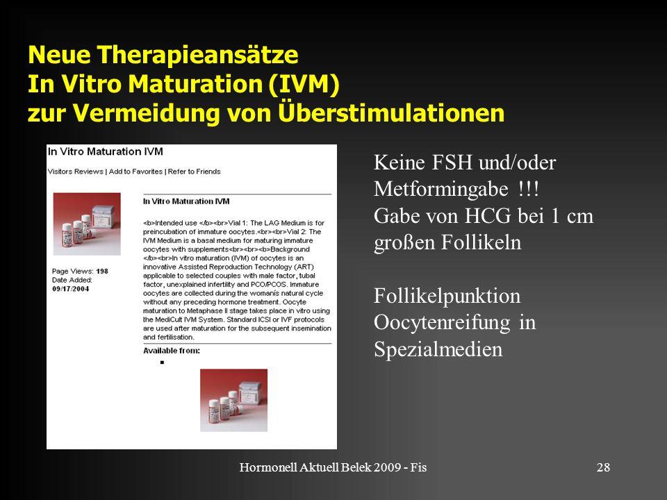 Hormonell Aktuell Belek 2009 - Fis28 Neue Therapieansätze In Vitro Maturation (IVM) zur Vermeidung von Überstimulationen Keine FSH und/oder Metforming