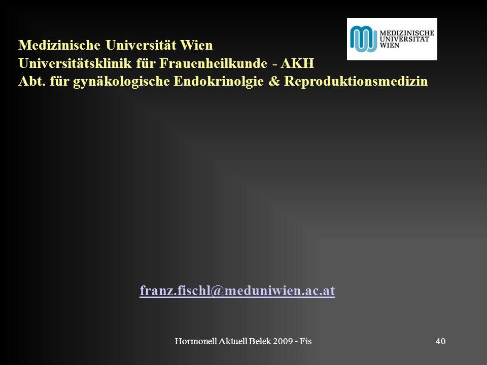 Hormonell Aktuell Belek 2009 - Fis40 franz.fischl@meduniwien.ac.at Medizinische Universität Wien Universitätsklinik für Frauenheilkunde - AKH Abt. für