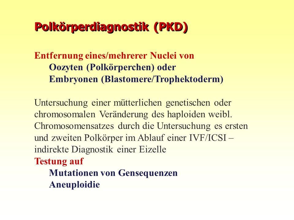 Polkörperdiagnostik (PKD) Entfernung eines/mehrerer Nuclei von Oozyten (Polkörperchen) oder Embryonen (Blastomere/Trophektoderm) Untersuchung einer mü
