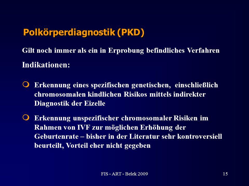 Polkörperdiagnostik (PKD) Gilt noch immer als ein in Erprobung befindliches Verfahren Indikationen:  Erkennung eines spezifischen genetischen, einsch