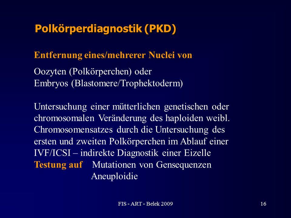 Polkörperdiagnostik (PKD) Entfernung eines/mehrerer Nuclei von Oozyten (Polkörperchen) oder Embryos (Blastomere/Trophektoderm) Untersuchung einer mütt