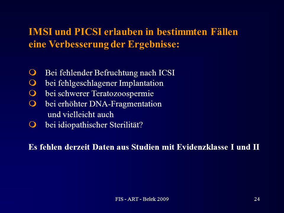 IMSI und PICSI erlauben in bestimmten Fällen eine Verbesserung der Ergebnisse:  Bei fehlender Befruchtung nach ICSI  bei fehlgeschlagener Implantati