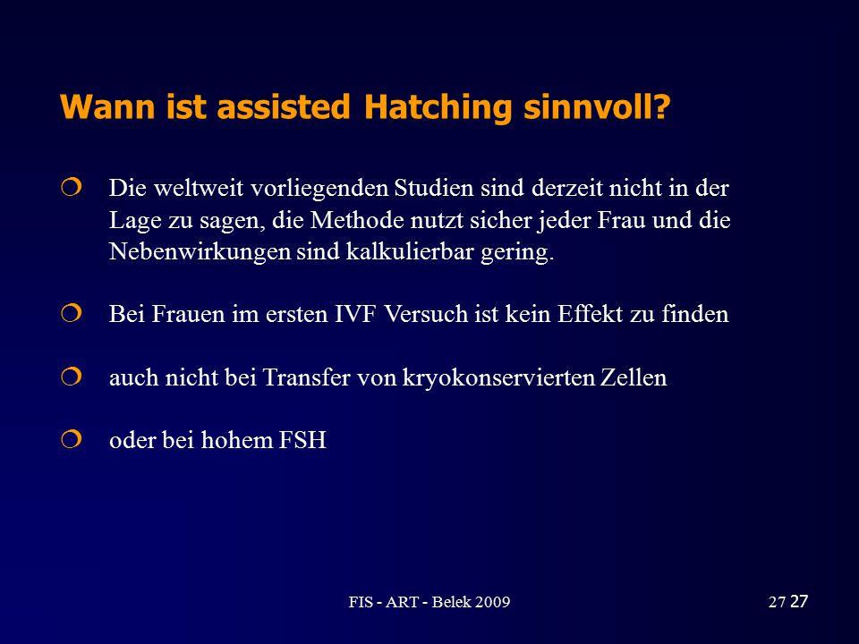 27 Wann ist assisted Hatching sinnvoll?  Die weltweit vorliegenden Studien sind derzeit nicht in der Lage zu sagen, die Methode nutzt sicher jeder Fr