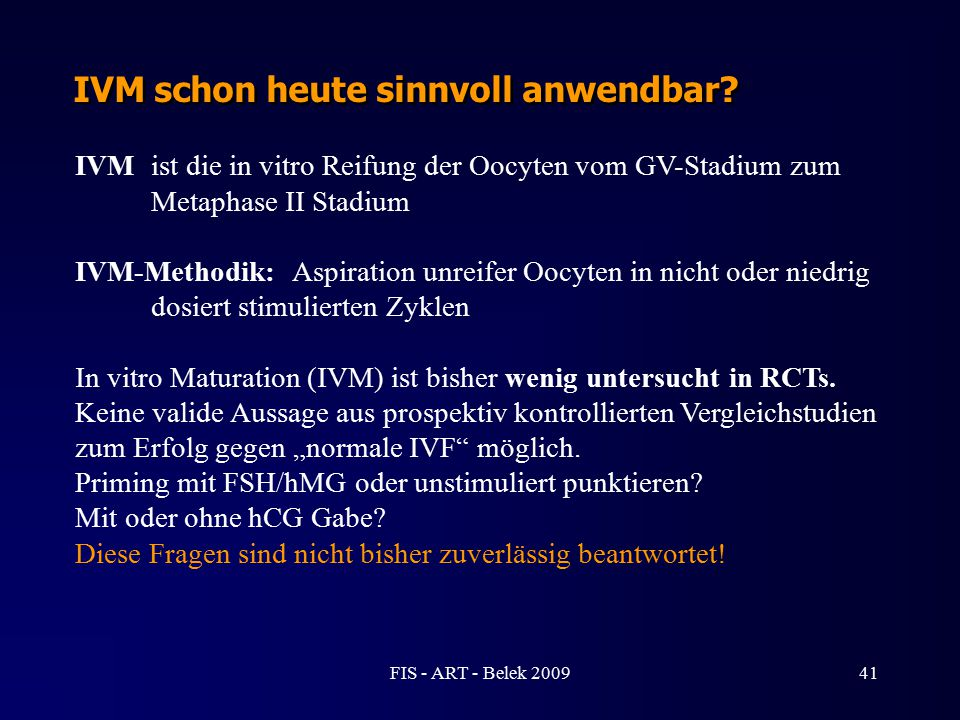 IVM schon heute sinnvoll anwendbar? IVM ist die in vitro Reifung der Oocyten vom GV-Stadium zum Metaphase II Stadium IVM-Methodik: Aspiration unreifer
