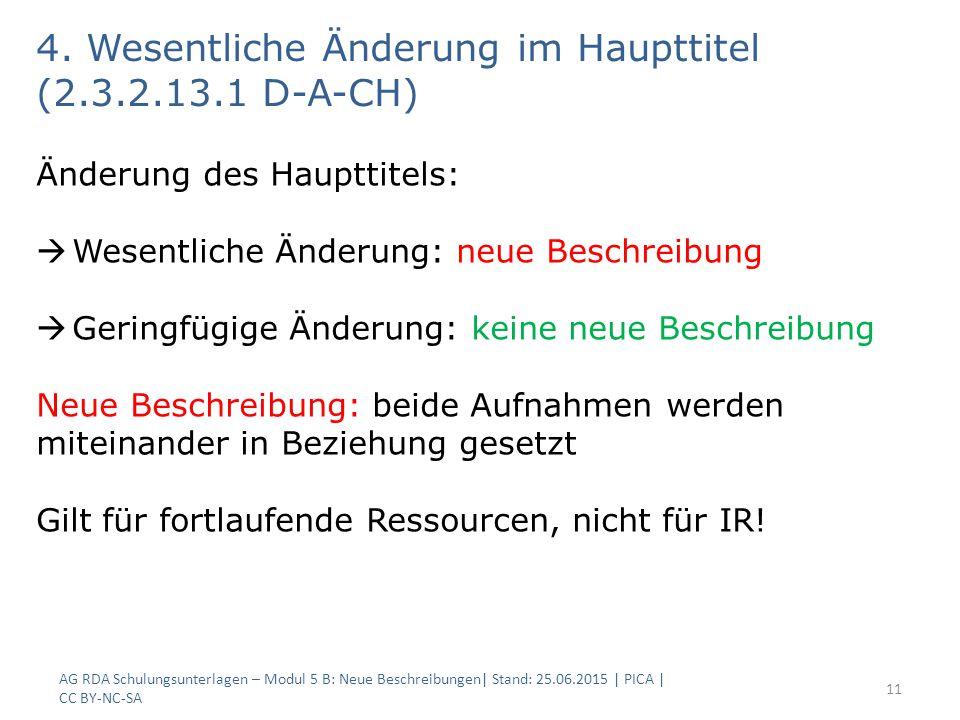 AG RDA Schulungsunterlagen – Modul 5 B: Neue Beschreibungen| Stand: 25.06.2015 | PICA | CC BY-NC-SA 11 4.