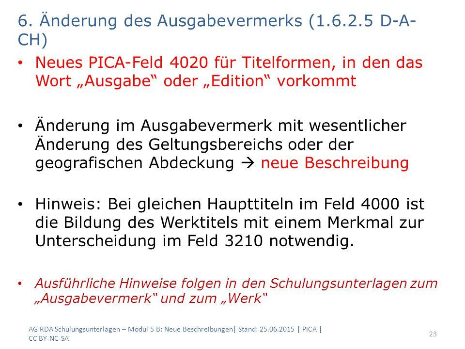 """6. Änderung des Ausgabevermerks (1.6.2.5 D-A- CH) Neues PICA-Feld 4020 für Titelformen, in den das Wort """"Ausgabe"""" oder """"Edition"""" vorkommt Änderung im"""