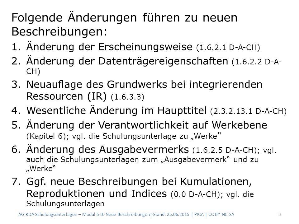 Formatänderung Änderung im PICA-Feld 4000: sowohl der geistige Schöpfer (GS), als auch die sonstige Körperschaft (SK) werden in der Verantwortlichkeitsangabe aufgeführt 3100 !IDN!Deutsches Institut für Normung$BVerfasser$4aut 4000 Jahresbericht / Deutsches Institut für Normung 3110 !IDN!Deutsches Institut für Normung$BHeraus- gebendes Organ$4isb 4000 Schriftenreihe / Deutsches Institut für Normung Kombination GS + SK in der Verantwortlichkeitsangabe: Modul 3 AG RDA Schulungsunterlagen – Modul 5 B: Neue Beschreibungen  Stand: 25.06.2015   PICA   CC BY-NC-SA14