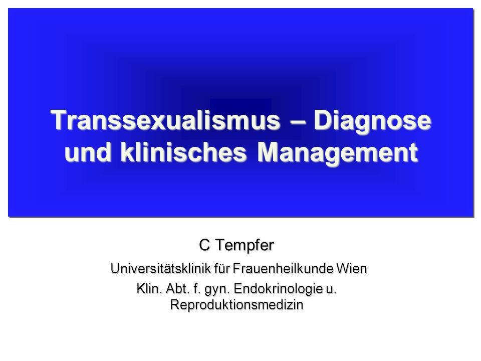 Transsexualismus – Diagnose und klinisches Management C Tempfer Universitätsklinik für Frauenheilkunde Wien Universitätsklinik für Frauenheilkunde Wien Klin.