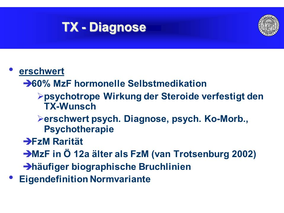 erschwert  60% MzF hormonelle Selbstmedikation  psychotrope Wirkung der Steroide verfestigt den TX-Wunsch  erschwert psych.