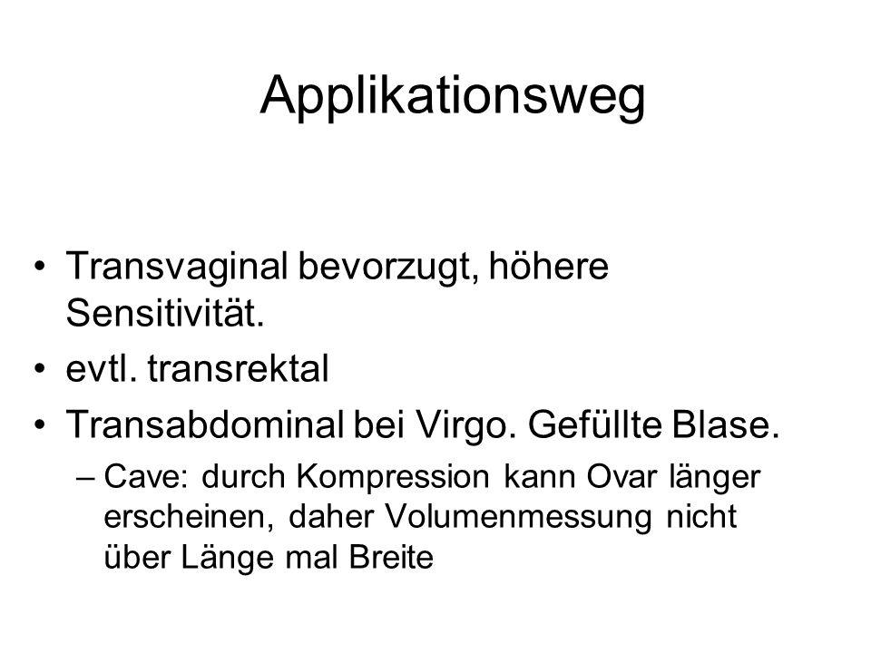 Applikationsweg Transvaginal bevorzugt, höhere Sensitivität. evtl. transrektal Transabdominal bei Virgo. Gefüllte Blase. –Cave: durch Kompression kann