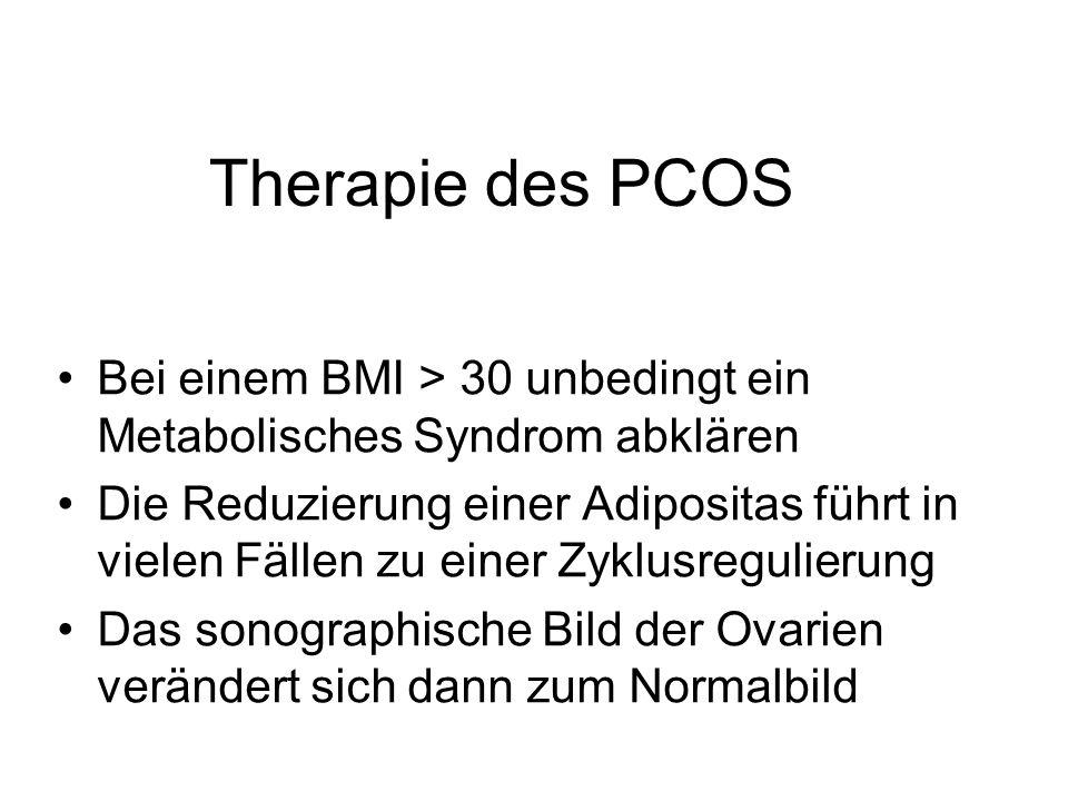 Therapie des PCOS Bei einem BMI > 30 unbedingt ein Metabolisches Syndrom abklären Die Reduzierung einer Adipositas führt in vielen Fällen zu einer Zyk
