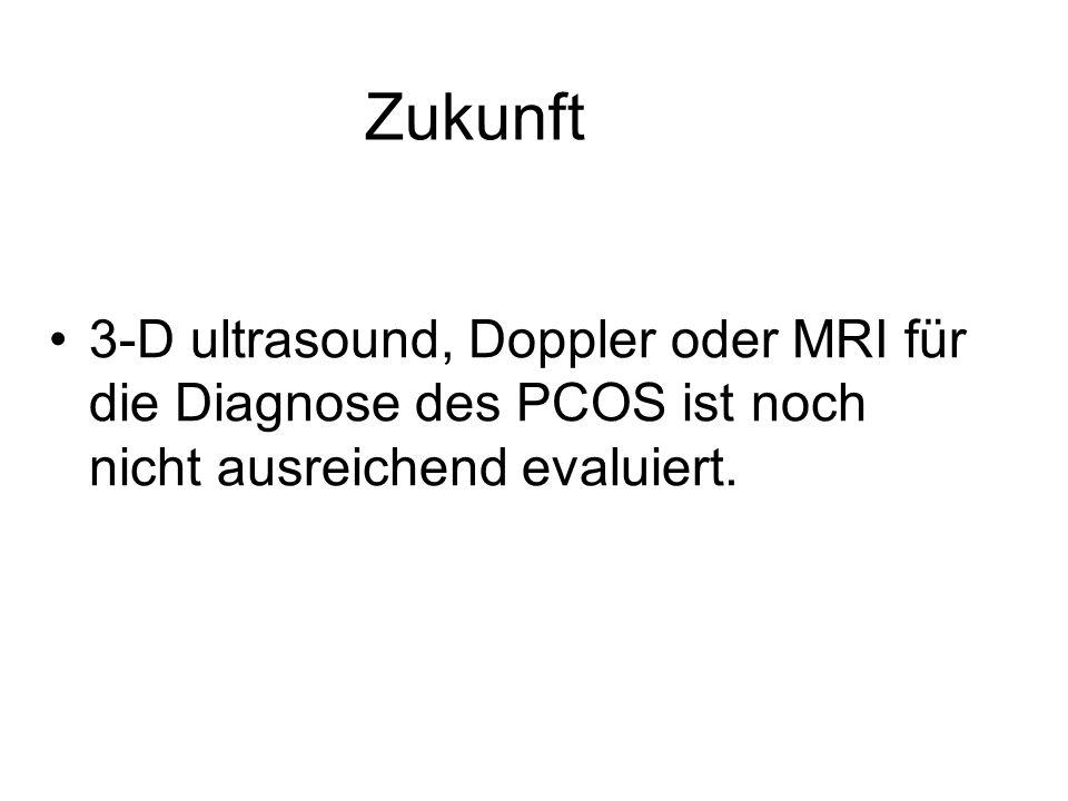 Zukunft 3-D ultrasound, Doppler oder MRI für die Diagnose des PCOS ist noch nicht ausreichend evaluiert.