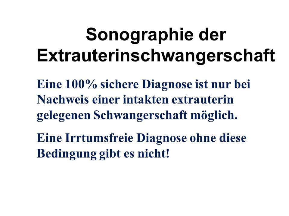 Sonographie der Extrauterinschwangerschaft Eine 100% sichere Diagnose ist nur bei Nachweis einer intakten extrauterin gelegenen Schwangerschaft möglic