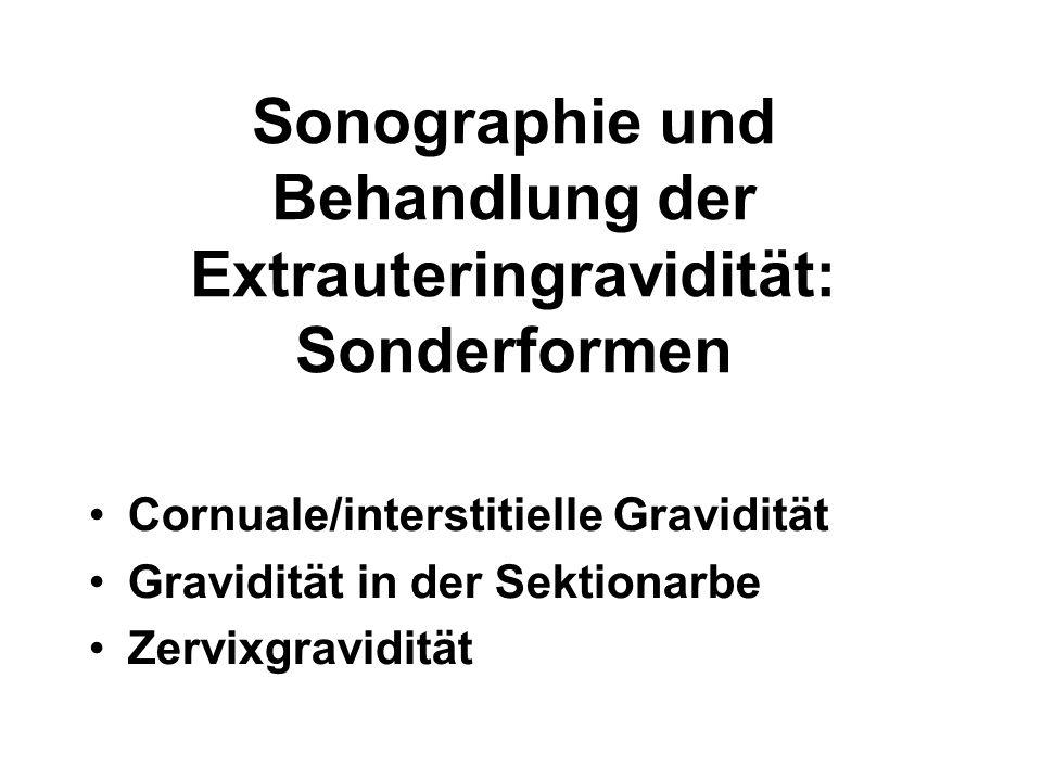 Sonographie und Behandlung der Extrauteringravidität: Sonderformen Cornuale/interstitielle Gravidität Gravidität in der Sektionarbe Zervixgravidität