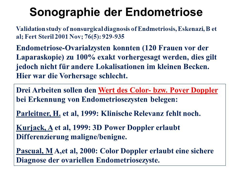 Validation study of nonsurgical diagnosis of Endmetriosis, Eskenazi, B et al; Fert Steril 2001 Nov; 76(5): 929-935 Endometriose-Ovarialzysten konnten