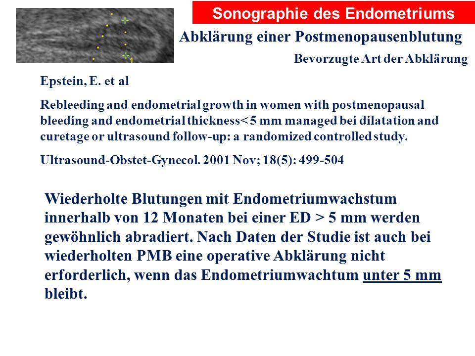 Sonographie des Endometriums Abklärung einer Postmenopausenblutung Bevorzugte Art der Abklärung Epstein, E. et al Rebleeding and endometrial growth in