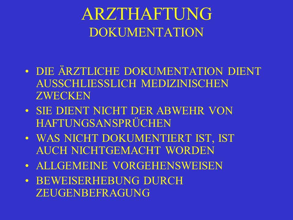 ARZTHAFTUNG DOKUMENTATION DIE ÄRZTLICHE DOKUMENTATION DIENT AUSSCHLIESSLICH MEDIZINISCHEN ZWECKEN SIE DIENT NICHT DER ABWEHR VON HAFTUNGSANSPRÜCHEN WAS NICHT DOKUMENTIERT IST, IST AUCH NICHTGEMACHT WORDEN ALLGEMEINE VORGEHENSWEISEN BEWEISERHEBUNG DURCH ZEUGENBEFRAGUNG