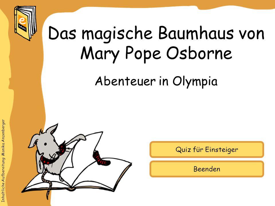 Inhaltliche Aufbereitung: Monika Anzenberger Quiz für Einsteiger Abenteuer in Olympia Das magische Baumhaus von Mary Pope Osborne Beenden
