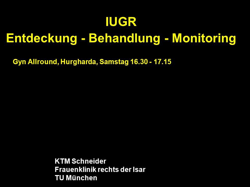 IUGR Entdeckung - Behandlung - Monitoring KTM Schneider Frauenklinik rechts der Isar TU München Gyn Allround, Hurgharda, Samstag 16.30 - 17.15