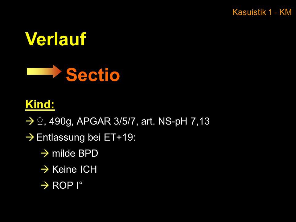 Sectio Kind:  ♀, 490g, APGAR 3/5/7, art.