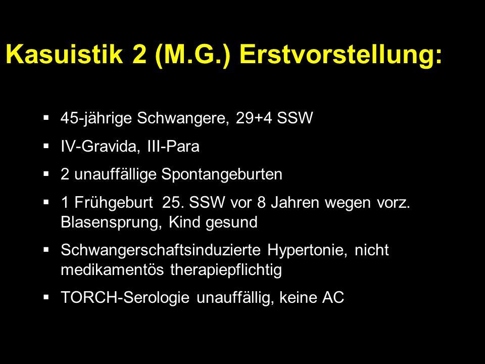  45-jährige Schwangere, 29+4 SSW  IV-Gravida, III-Para  2 unauffällige Spontangeburten  1 Frühgeburt 25.