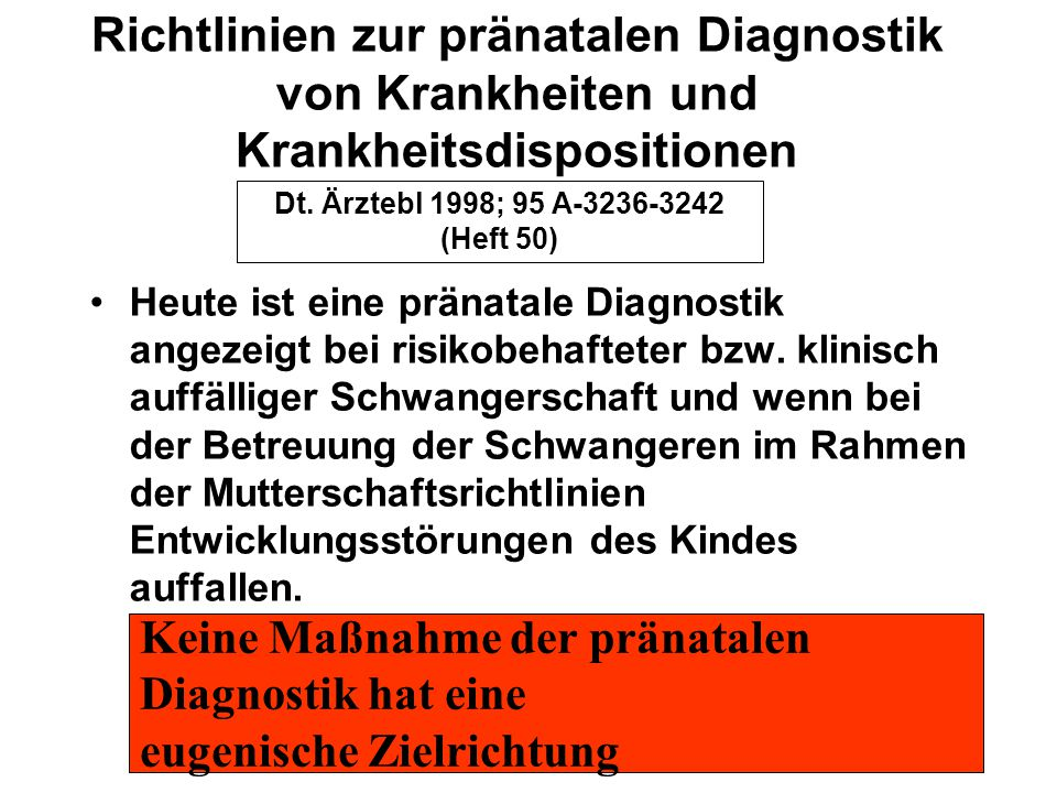 Richtlinien zur pränatalen Diagnostik von Krankheiten und Krankheitsdispositionen Heute ist eine pränatale Diagnostik angezeigt bei risikobehafteter b