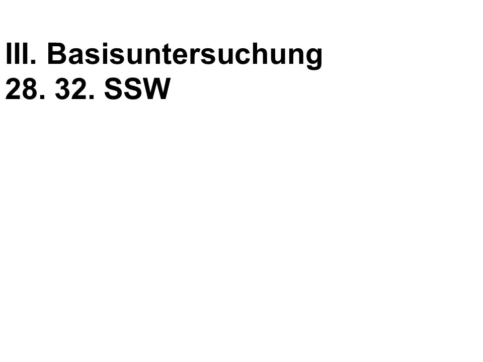 III. Basisuntersuchung 28. 32. SSW
