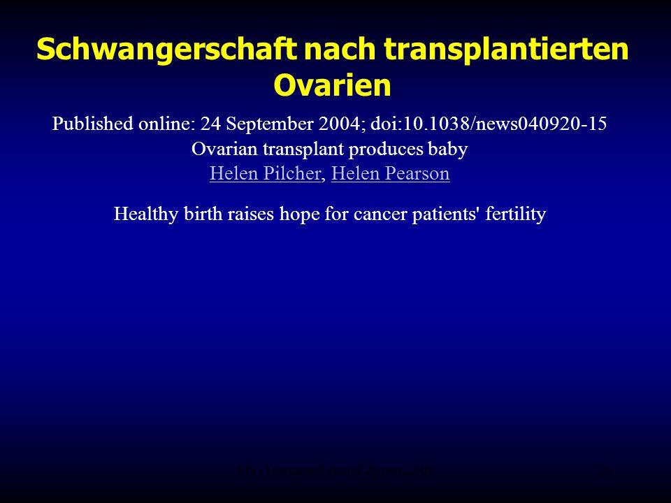 FIS - Hormonell aktuell Zypern 200621 Schwangerschaft nach transplantierten Ovarien Published online: 24 September 2004; doi:10.1038/news040920-15 Ova