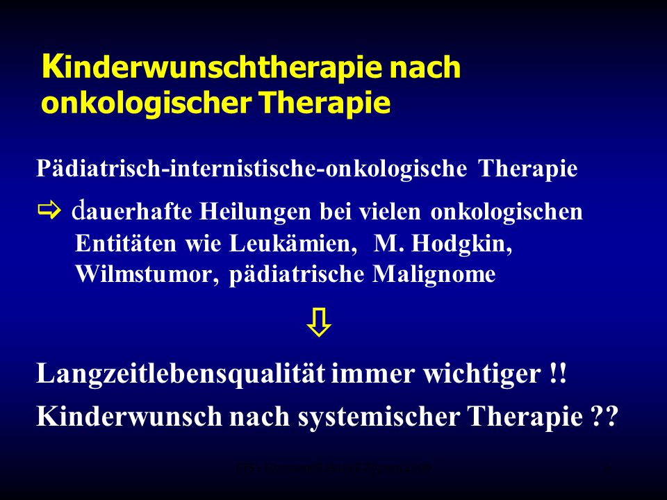 FIS - Hormonell aktuell Zypern 20063 K inderwunschtherapie nach onkologischer Therapie Pädiatrisch-internistische-onkologische Therapie  d auerhafte