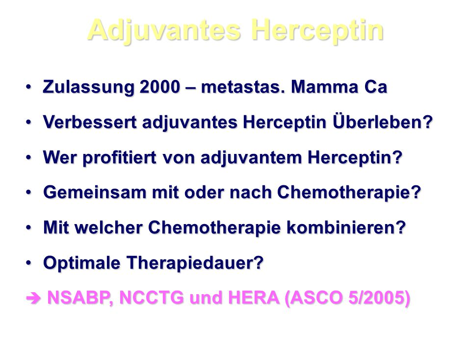 Adjuvantes Herceptin Zulassung 2000 – metastas.Mamma CaZulassung 2000 – metastas.