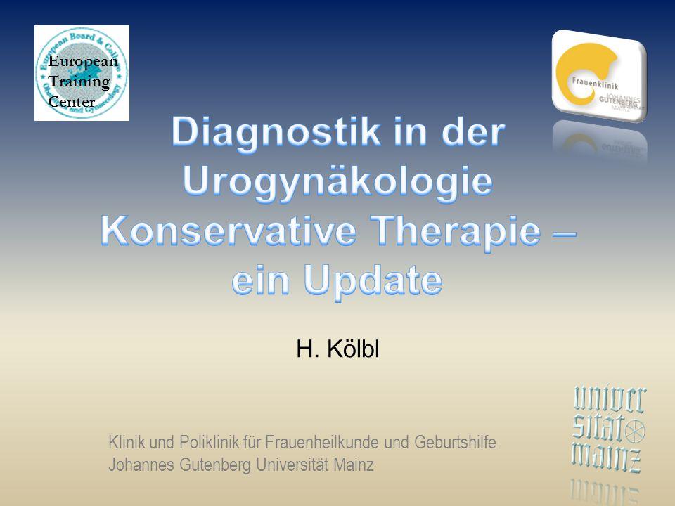 H. Kölbl Klinik und Poliklinik für Frauenheilkunde und Geburtshilfe Johannes Gutenberg Universität Mainz European Training Center