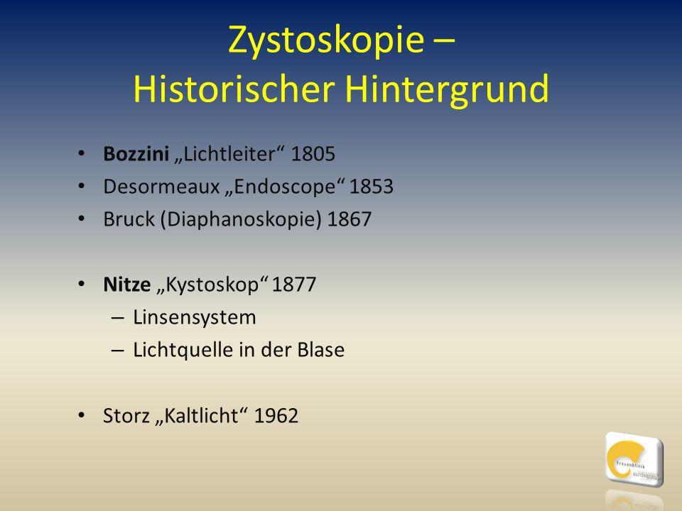 """Zystoskopie – Historischer Hintergrund Bozzini """"Lichtleiter"""" 1805 Desormeaux """"Endoscope"""" 1853 Bruck (Diaphanoskopie) 1867 Nitze """"Kystoskop"""" 1877 – Lin"""