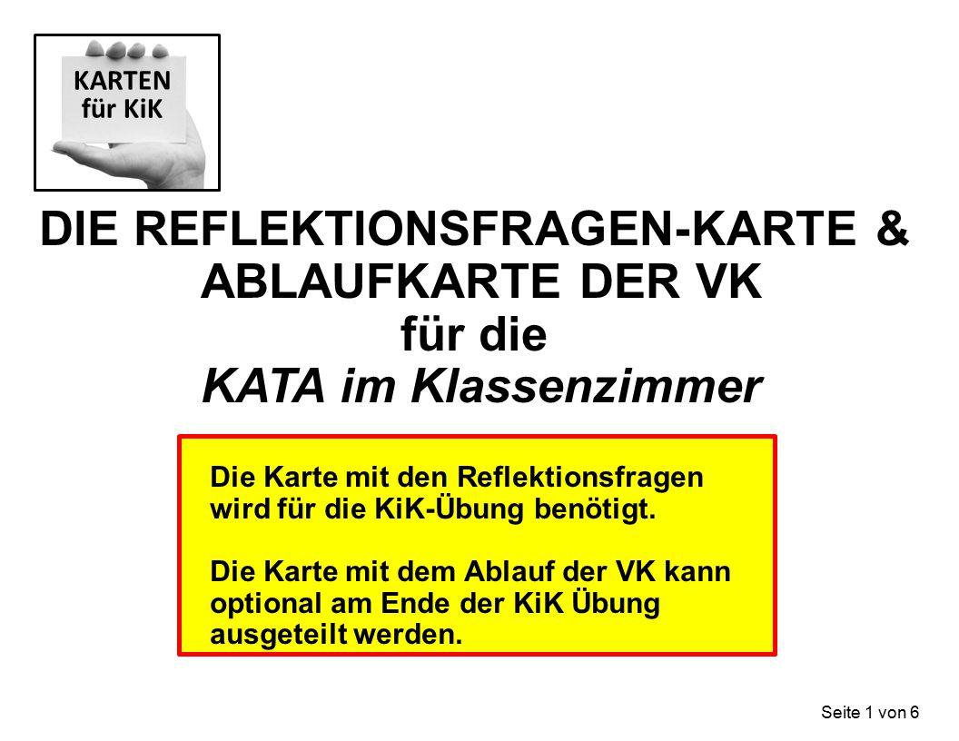 DIE REFLEKTIONSFRAGEN-KARTE & ABLAUFKARTE DER VK für die KATA im Klassenzimmer Die Karte mit den Reflektionsfragen wird für die KiK-Übung benötigt. Di