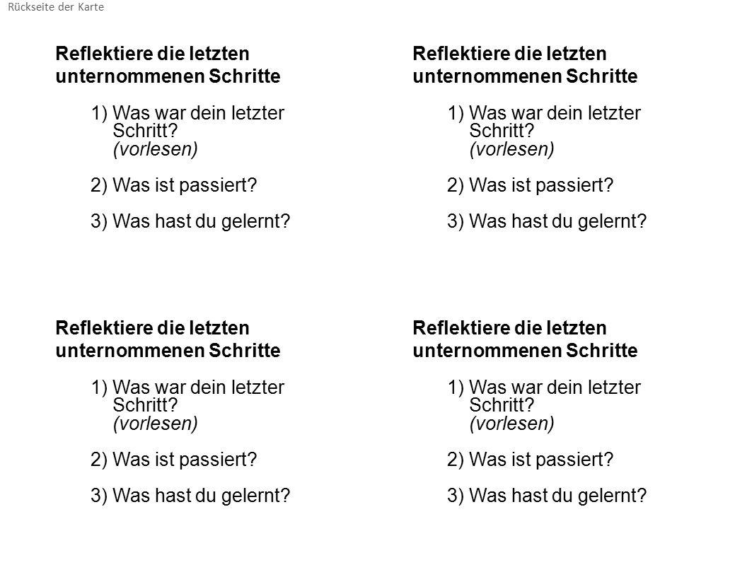Rückseite der Karte Reflektiere die letzten unternommenen Schritte 1)Was war dein letzter Schritt? (vorlesen) 2)Was ist passiert? 3)Was hast du gelern