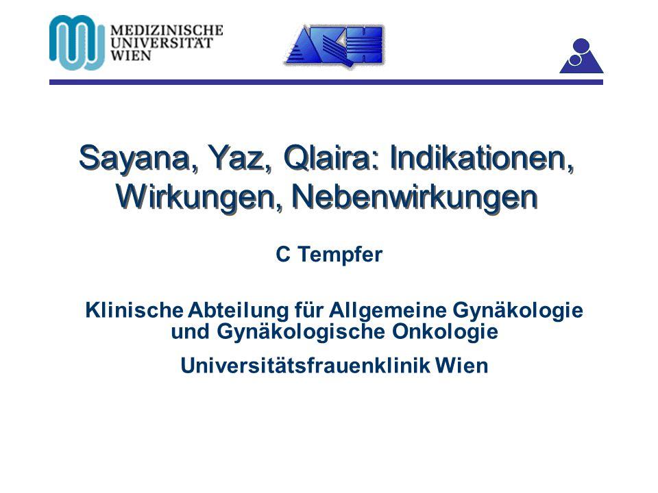 Sayana, Yaz, Qlaira: Indikationen, Wirkungen, Nebenwirkungen C Tempfer Klinische Abteilung für Allgemeine Gynäkologie und Gynäkologische Onkologie Uni
