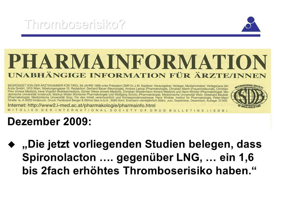 """Thromboserisiko? Dezember 2009:  """"Die jetzt vorliegenden Studien belegen, dass Spironolacton …. gegenüber LNG, … ein 1,6 bis 2fach erhöhtes Thrombose"""