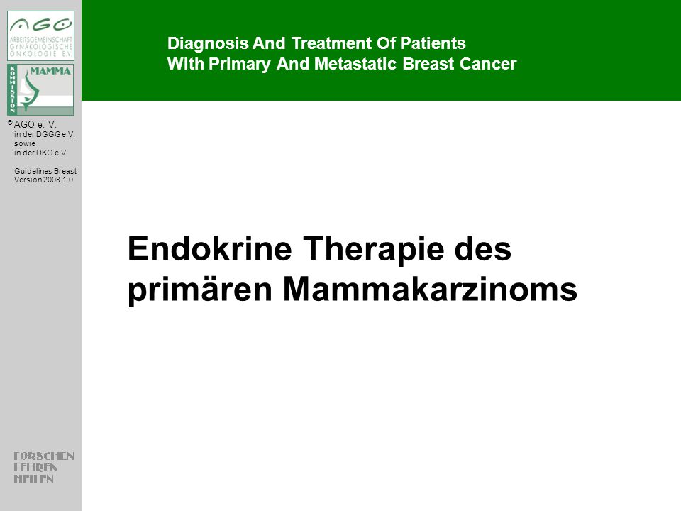 Diagnosis And Treatment Of Patients With Primary And Metastatic Breast Cancer © AGO e. V. in der DGGG e.V. sowie in der DKG e.V. Guidelines Breast Ver