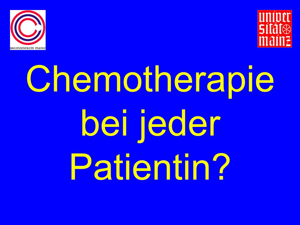 Chemotherapie bei jeder Patientin?