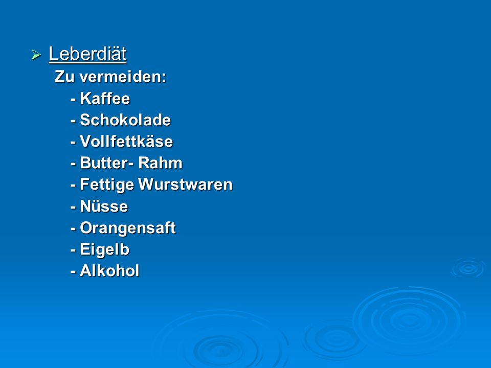  Leberdiät Zu vermeiden: - Kaffee - Schokolade - Vollfettkäse - Butter- Rahm - Fettige Wurstwaren - Nüsse - Orangensaft - Eigelb - Alkohol