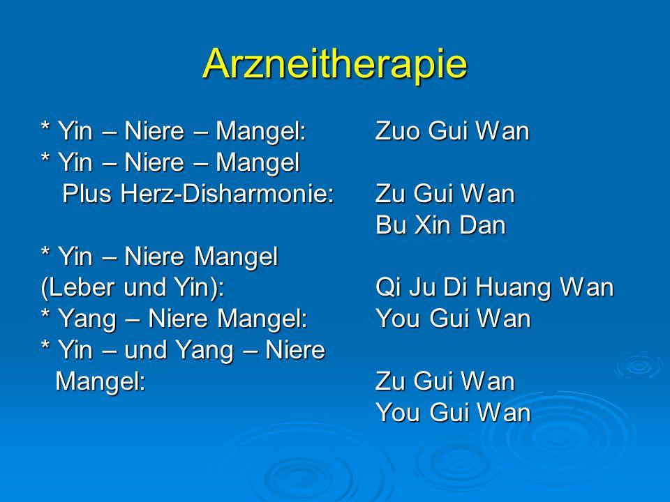Arzneitherapie * Yin – Niere – Mangel: Zuo Gui Wan * Yin – Niere – Mangel Plus Herz-Disharmonie: Zu Gui Wan Plus Herz-Disharmonie: Zu Gui Wan Bu Xin Dan * Yin – Niere Mangel (Leber und Yin): Qi Ju Di Huang Wan * Yang – Niere Mangel: You Gui Wan * Yin – und Yang – Niere Mangel: Zu Gui Wan Mangel: Zu Gui Wan You Gui Wan