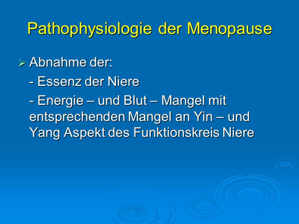 Pathophysiologie der Menopause  Abnahme der: - Essenz der Niere - Energie – und Blut – Mangel mit entsprechenden Mangel an Yin – und Yang Aspekt des Funktionskreis Niere