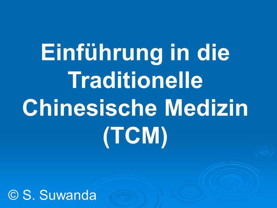 Einführung in die Traditionelle Chinesische Medizin (TCM) © S. Suwanda
