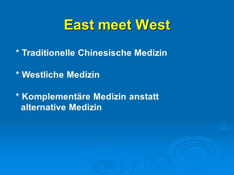 East meet West * Traditionelle Chinesische Medizin * Westliche Medizin * Komplementäre Medizin anstatt alternative Medizin