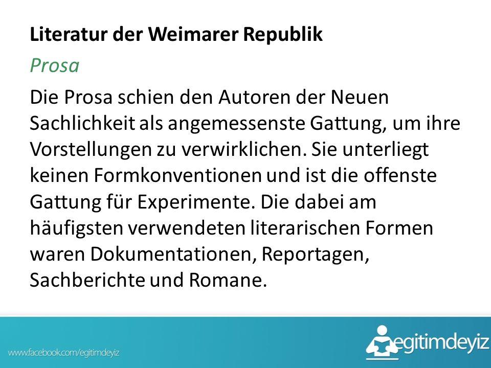 Literatur der Weimarer Republik Prosa Die Prosa schien den Autoren der Neuen Sachlichkeit als angemessenste Gattung, um ihre Vorstellungen zu verwirkl