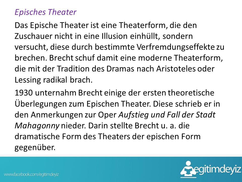 Episches Theater Das Epische Theater ist eine Theaterform, die den Zuschauer nicht in eine Illusion einhüllt, sondern versucht, diese durch bestimmte