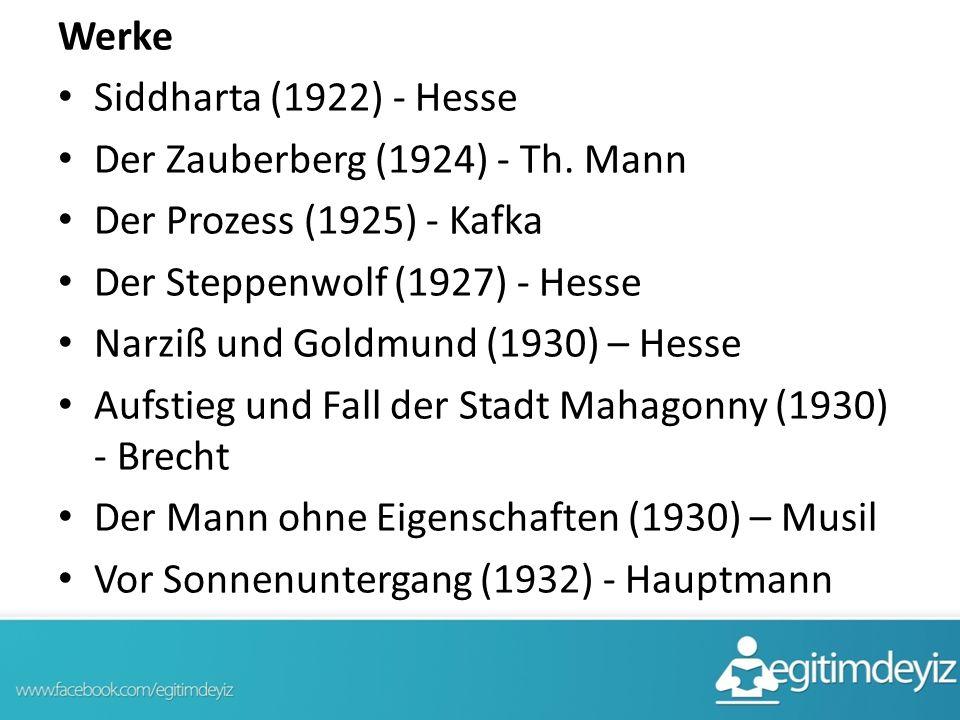 Werke Siddharta (1922) - Hesse Der Zauberberg (1924) - Th. Mann Der Prozess (1925) - Kafka Der Steppenwolf (1927) - Hesse Narziß und Goldmund (1930) –