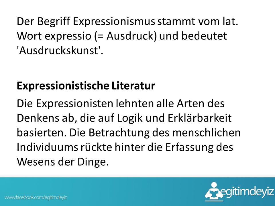 Der Begriff Expressionismus stammt vom lat. Wort expressio (= Ausdruck) und bedeutet 'Ausdruckskunst'. Expressionistische Literatur Die Expressioniste
