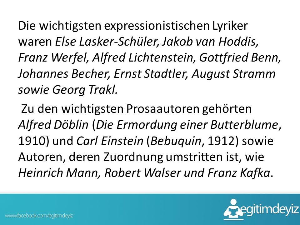 Die wichtigsten expressionistischen Lyriker waren Else Lasker-Schüler, Jakob van Hoddis, Franz Werfel, Alfred Lichtenstein, Gottfried Benn, Johannes B