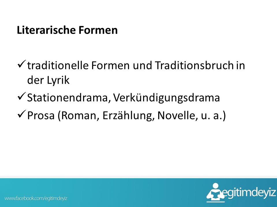 Literarische Formen traditionelle Formen und Traditionsbruch in der Lyrik Stationendrama, Verkündigungsdrama Prosa (Roman, Erzählung, Novelle, u. a.)